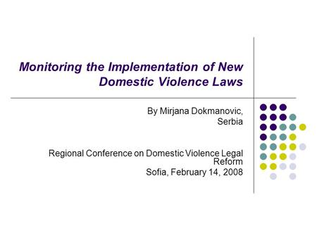 Monitoring the Implementation of New Domestic Violence Laws By Mirjana Dokmanovic, Serbia Regional Conference on Domestic Violence Legal Reform Sofia,