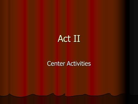 Act II Center Activities. Comprehension Questions Scene 1: 1. Why does Banquo prefer not to sleep? 2. What offer does Macbeth make to Banquo? 3. What.