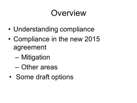 Overview Understanding compliance Compliance in the new 2015 agreement – Mitigation – Other areas Some draft options.
