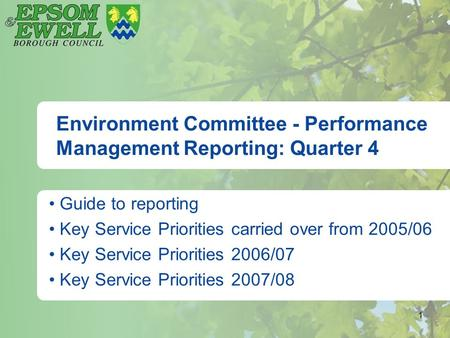 1 Environment Committee - Performance Management Reporting: Quarter 4 Guide to reporting Key Service Priorities carried over from 2005/06 Key Service Priorities.