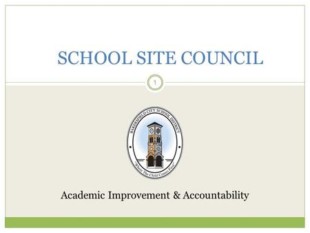 1 SCHOOL SITE COUNCIL Academic Improvement & Accountability.