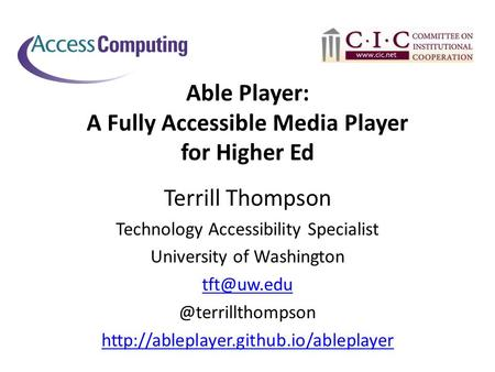 Able Player: A Fully Accessible Media Player for Higher Ed Terrill Thompson Technology Accessibility Specialist University of