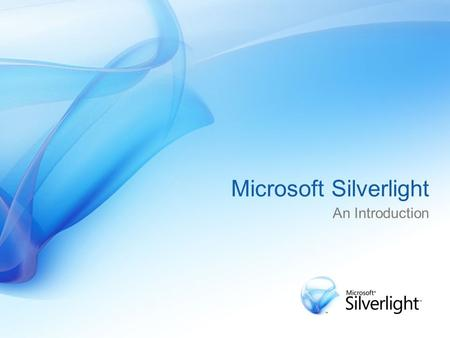 Microsoft Silverlight An Introduction. Silverlight is a cross-browser, cross-platform plug-in* * An auxiliary program that works with a software package.