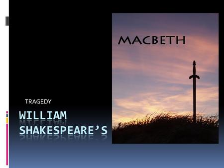 TRAGEDY. MAIN CHARACTERS  MACBETH  Scottish general & thane of Glamis.  Macbeth is led to wicked thoughts by the prophecies of three witches, especially.