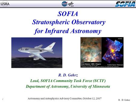 1 R. D. Gehrz Astronomy and Astrophysics Advisory Committee, October 12, 2007 SOFIA Stratospheric Observatory for Infrared Astronomy R. D. Gehrz Lead,