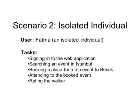 Scenario 2: Isolated Individual User: Fatma (an isolated individual) Tasks: Signing in to the web application Searching an event in Istanbul Booking a.