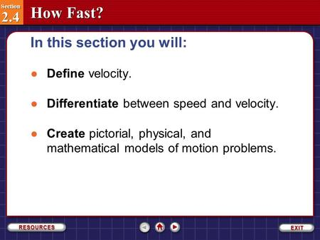 Section 2.4 Section 2.4 How Fast? ●Define velocity. ●Differentiate between speed and velocity. ●Create pictorial, physical, and mathematical models of.
