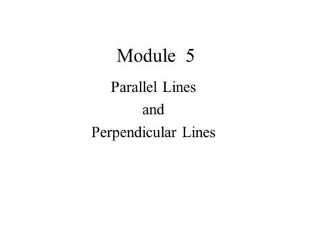 Module 5 Parallel Lines and Perpendicular Lines. Key Concepts of a Line The graph of a linear function of the form y = mx + b is a straight line with.