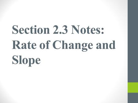 Section 2.3 Notes: Rate of Change and Slope. Rate of change is a ratio that compares how much one quantity changes, on average, relative to the change.