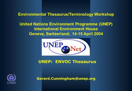 Environmental Thesaurus/Terminology Workshop United Nations Environment Programme (UNEP) International Environment House Geneva,