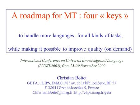 A roadmap for MT : four « keys » to handle more languages, for all kinds of tasks, while making it possible to improve quality (on demand) International.
