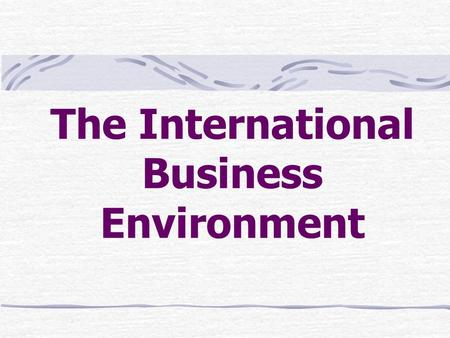 The International Business Environment. Culture and Cultural Change.