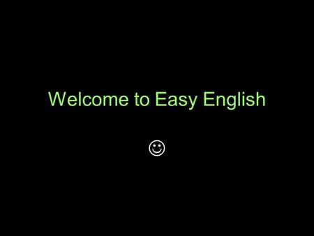 Welcome to Easy <strong>English</strong>. Goals: Try to speak Don't be shy Don't think too much about <strong>grammar</strong> Improve listening Improve vocabulary Improve basic conversation.