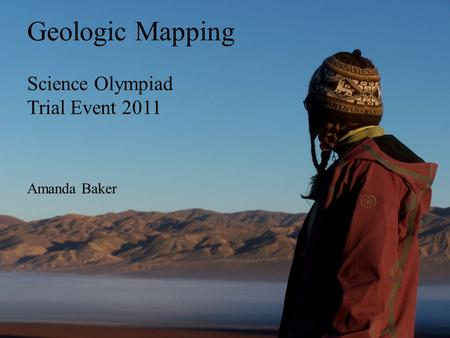 Geologic Mapping Science Olympiad Trial Event 2011 Amanda Baker.