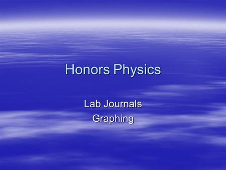 Honors Physics Lab Journals Graphing. Lab Journal Entries  Number pages in consecutive order  Date all entries  Title all activities and investigations.