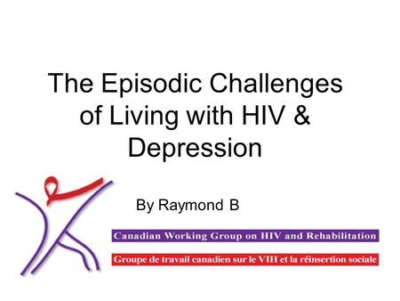 The Episodic Challenges of Living with HIV & Depression By Raymond B.