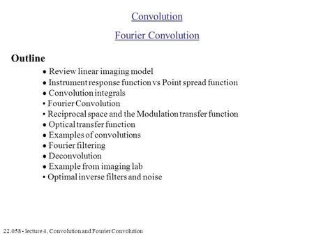 22.058 - lecture 4, Convolution and Fourier Convolution Convolution Fourier Convolution Outline  Review linear imaging model  Instrument response function.