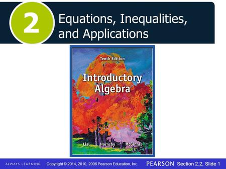 Copyright © 2014, 2010, 2006 Pearson Education, Inc. Section 2.2, Slide 1 Equations, Inequalities, and Applications 2.