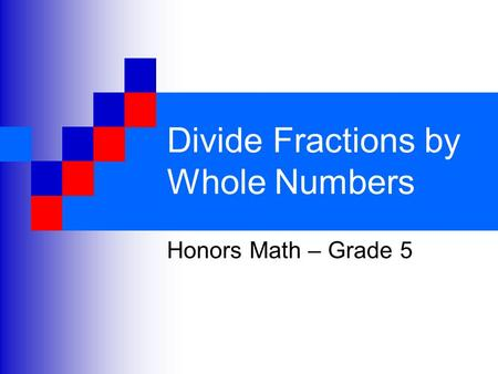 Divide Fractions by Whole Numbers Honors Math – Grade 5.