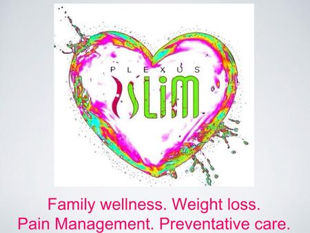Family wellness. Weight loss. Pain Management. Preventative care.
