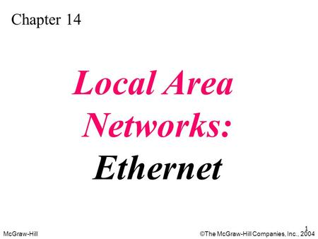 McGraw-Hill©The McGraw-Hill Companies, Inc., 2004 1 Chapter 14 Local Area Networks: Ethernet.