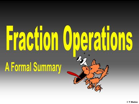 Fraction Operations A Formal Summary © T Madas.