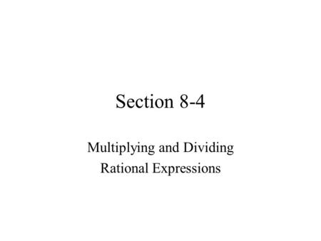 Section 8-4 Multiplying and Dividing Rational Expressions.