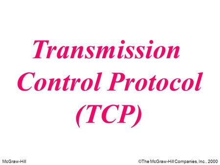 McGraw-Hill©The McGraw-Hill Companies, Inc., 2000 Transmission Control Protocol (TCP)