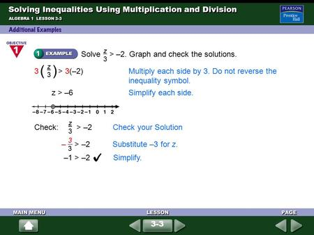ALGEBRA 1 LESSON 3-3 Solve > –2. Graph and check the solutions. z3z3 z > –6Simplify each side. 3 > 3(–2)Multiply each side by 3. Do not reverse the inequality.