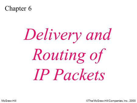 McGraw-Hill©The McGraw-Hill Companies, Inc., 2000 Chapter 6 Delivery and Routing of IP Packets.