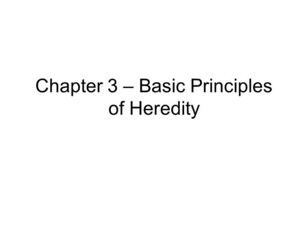 Chapter 3 – Basic Principles of Heredity. Johann Gregor Mendel (1822 – 1884) Pisum sativum Rapid growth; lots of offspring Self fertilize with a single.