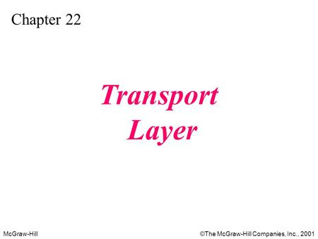 McGraw-Hill©The McGraw-Hill Companies, Inc., 2001 Chapter 22 Transport Layer.