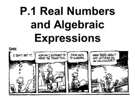 P.1 Real Numbers and Algebraic Expressions. Negative numbers Units to the left of the origin are negative. Positive numbers Units to the right of the.