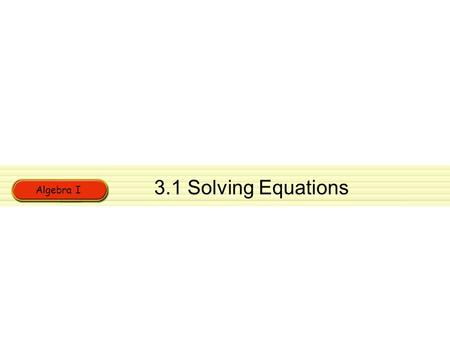 3.1 Solving Equations Algebra I.