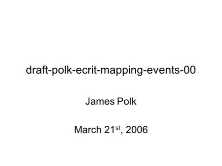 Draft-polk-ecrit-mapping-events-00 James Polk March 21 st, 2006.