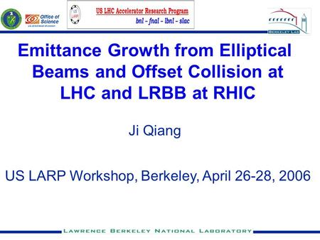 Emittance Growth from Elliptical Beams and Offset Collision at LHC and LRBB at RHIC Ji Qiang US LARP Workshop, Berkeley, April 26-28, 2006.