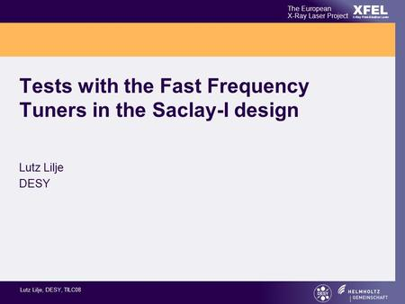 XFEL The European X-Ray Laser Project X-Ray Free-Electron Laser Lutz Lilje, DESY, TILC08 Tests with the Fast Frequency Tuners in the Saclay-I design Lutz.