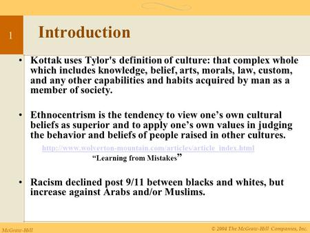 Introduction Kottak uses Tylor's definition of culture: that complex whole which includes knowledge, belief, arts, morals, law, custom, and any other capabilities.