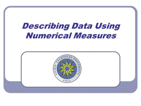 Describing Data Using Numerical Measures. Topics.