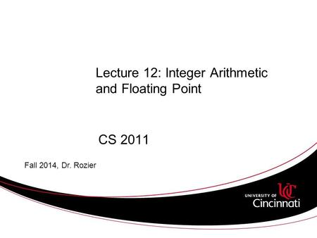 Lecture 12: Integer Arithmetic and Floating Point CS 2011 Fall 2014, Dr. Rozier.