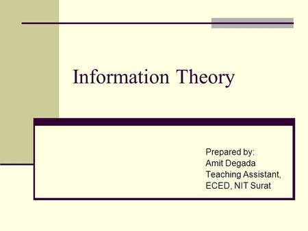 Information Theory Prepared by: Amit Degada Teaching Assistant, ECED, NIT Surat.