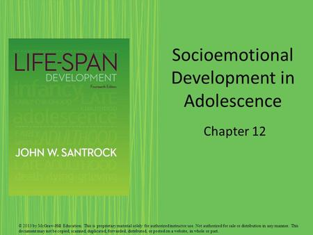 Socioemotional Development in Adolescence Chapter 12 © 2013 by McGraw-Hill Education. This is proprietary material solely for authorized instructor use.