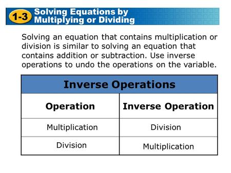 Inverse Operations OperationInverse Operation MultiplicationDivision Multiplication Solving an equation that contains multiplication or division is similar.
