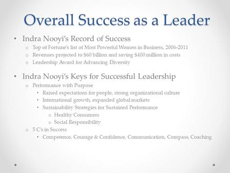 Overall Success as a Leader Indra Nooyi's Record of Success o Top of Fortune's list of Most Powerful Women in Business, 2006-2011 o Revenues projected.