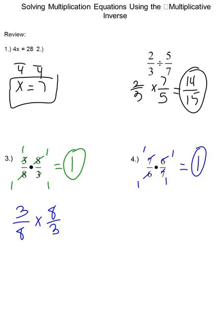 Solving Multiplication Equations Using the Multiplicative Inverse Review: 1.) 4x = 28 2.) 3.) 4.)