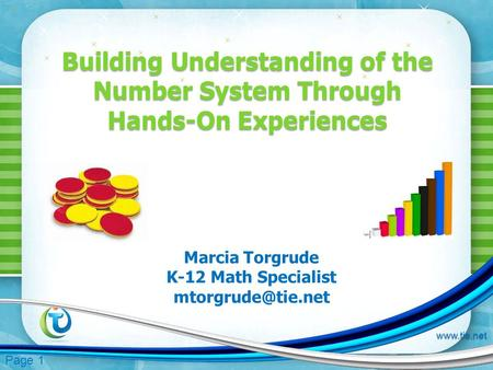 Page 1  Building Understanding of the Number System Through Hands-On Experiences Marcia Torgrude K-12 Math Specialist