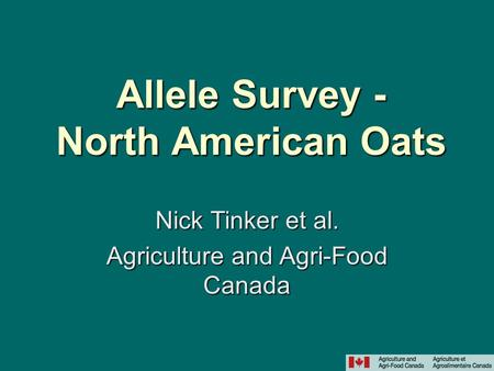 Allele Survey - North American Oats Nick Tinker et al. Agriculture and Agri-Food Canada.