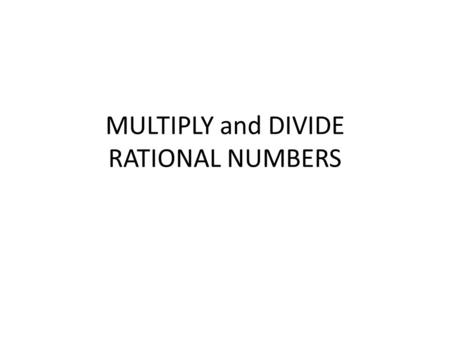 MULTIPLY and DIVIDE RATIONAL NUMBERS. MULTPILYING MIXED NUMBERS 1)Change all Mixed numbers to improper fractions 2)Simplify A) Up and Down B) Diagonally.