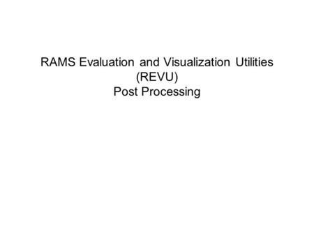 RAMS Evaluation and Visualization Utilities (REVU) Post Processing.