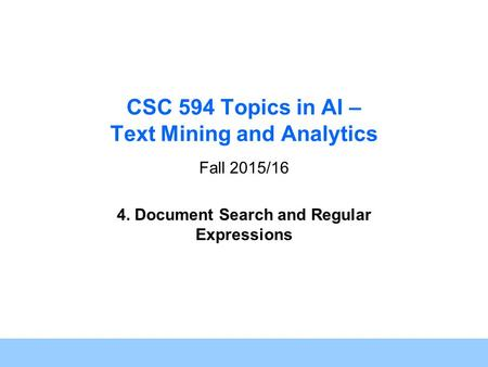 1 CSC 594 Topics in AI – Text Mining and Analytics Fall 2015/16 4. Document Search and Regular Expressions.